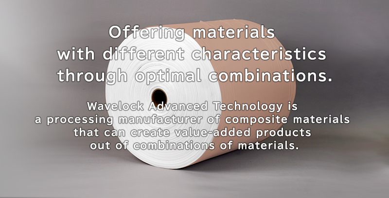 Offering materials with different characteristics through optimal combinations. Wavelock Advanced Technology is a processing manufacturer of composite materials that can create value-added products out of combinations of materials.